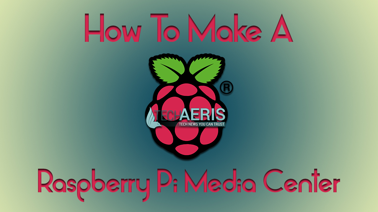 How-To-Make-A-Raspberry-Pi-Media-Center