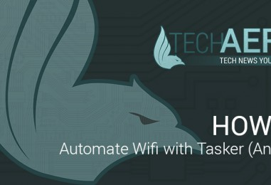 HOW TO: Automate Wifi with Tasker (Android)