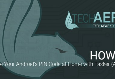 HOW TO: Disable Your Android's PIN Code at Home with Tasker (Android)