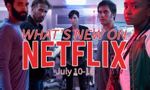 New on Netflix July 10-16 Charlize Theron The Old Guard
