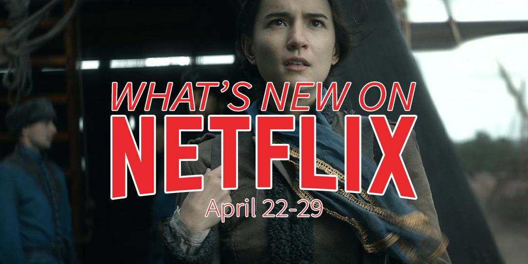 New on Netflix April 22-29th Shadow and Bone