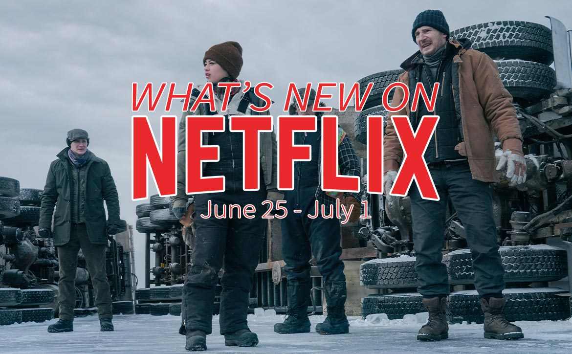 New on Netflix June 25 to July 1 Liam Neeson Ice Road